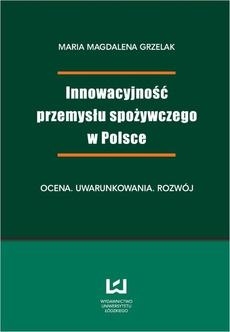 Innowacyjność przemysłu spożywczego w Polsce. Ocena, uwarunkowania, rozwój