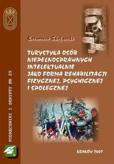 Turystyka osób niepełnosprawnych intelektualnie jako forma rehabilitacji fizycznej, psychicznej i społecznej