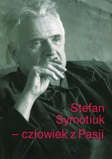 Stefan Symotiuk Człowiek z Pasji
