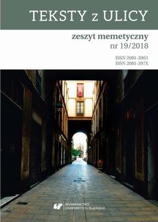 """""""Teksty z Ulicy. Zeszyt memetyczny"""" 2018, nr 19"""