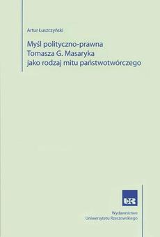 Myśl polityczno-prawna Tomasza G. Masaryka jako rodzaj mitu państwotwórczego