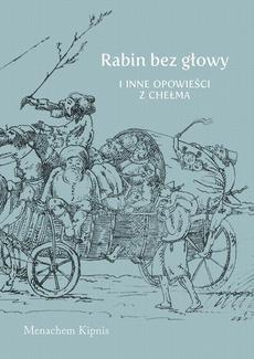 Rabin bez głowy i inne opowieści z Chełma