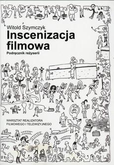 Inscenizacja filmowa. Podręcznik reżyserii. Część 1