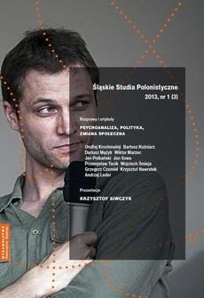 """""""Śląskie Studia Polonistyczne"""" 2013, nr 1 (3): Rozprawy i artykuły: Psychoanaliza, polityka, zmiana społeczna. Prezentacje: Krzysztof Siwczyk"""