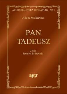 Pan Tadeusz, czyli Ostatni zajazd na Litwie. Historia szlachecka z roku 1811 i 1812 we dwunastu księgach wierszem