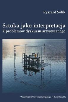 Sztuka jako interpretacja - 09 Uwagi końcowe. W kręgu postawy krytycznej — relokacje i przemieszczenia; Nota bibliograficzna; Bibliografia