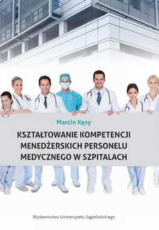 Kształtowanie kompetencji menedżerskich personelu medycznego w szpitalach