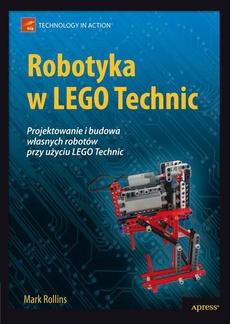 Robotyka w LEGO Technic. Projektowanie i budowa własnych robotów