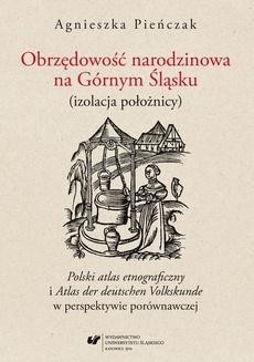 """Obrzędowość narodzinowa na Górnym Śląsku (izolacja położnicy). """"Polski atlas etnograficzny"""" i """"Atlas der deutschen Volkskunde"""" w perspektywie porównawczej - 02 Śląsk jako pogranicze etniczne i kulturowe"""