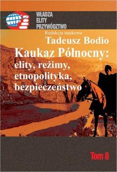Kaukaz Północny: elity, reżimy, etnopolityka, bezpieczeństwo Tom 8