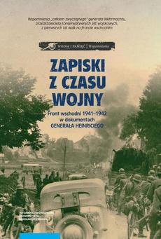 Zapiski z czasu wojny. Front wschodni 1941-1942 w dokumentach generała Heinriciego