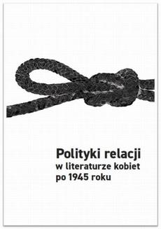 Polityki relacji w literaturze kobiet po 1945