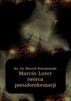 Marcin Luter - twórca pseudoreformacji