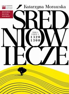 Historia Muzyki Polskiej. Tom I, cz. 2: Średniowiecze 1320 - 1500