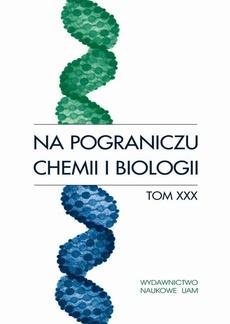 Na pograniczu chemii i biologii, t. 30