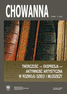 """""""Chowanna"""" 2011, R. 54 (67), T. 1 (36): Twórczość – ekspresja – aktywność artystyczna w rozwoju dzieci i młodzieży"""