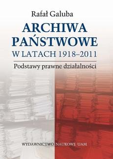 Archiwa państwowe w latach 1918-2011. Podstawy prawne działalności