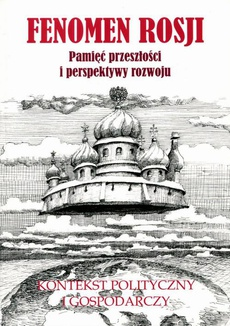 Fenomen Rosji. Pamięć przeszłości i perspektywy rozwoju. Część 2: Kontekst polityczny i gospodarczy