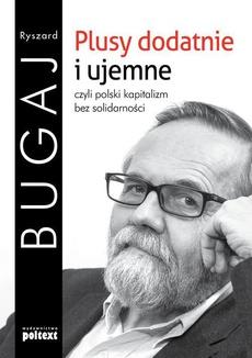 Plusy dodatnie i ujemne czyli polski kapitalizm bez solidarności