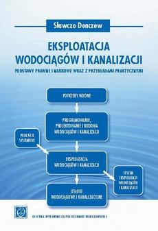 Eksploatacja wodociągów i kanalizacji. Podstawy prawne i naukowe wraz z przykładami praktycznymi
