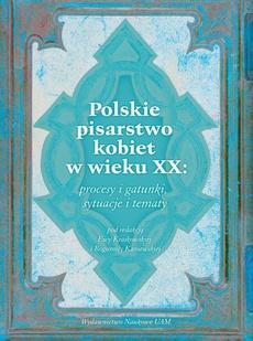 Polskie pisarstwo kobiet w wieku XX: procesy i gatunki, sytuacje i tematy