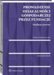 Prowadzenie działalności gospodarczej przez fundacje. Studium prawne