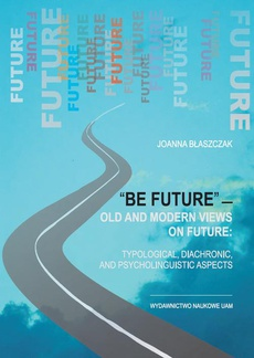 """""""Be future"""" — Old and Modern Views on FUTURE: Typological, Diachronic, and Psycholinguistic Aspects"""