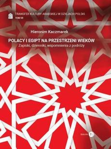 Transfer kultury arabskiej w dziejach Polski - tom VII - Polacy i Egipt na przestrzeni wieków