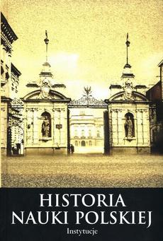Histora nauki polskiej Tom 10 Część 2 Instytucje