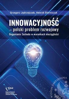 Innowacyjność –polski problem rozwojowy. Doganianie Zachodu w warunkach nieciągłości