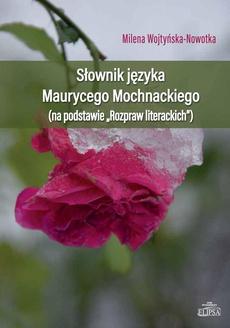 """Słownik języka Maurycego Mochnackiego (na podstawie """"Rozpraw Literacjich"""")"""