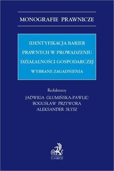 Identyfikacja barier prawnych w prowadzeniu działalności gospodarczej. Wybrane zagadnienia