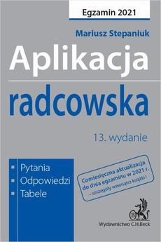 Aplikacja radcowska 2021. Pytania odpowiedzi tabele. Wydanie 13