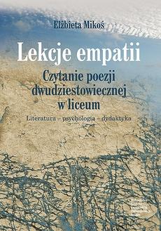 Lekcje empatii. Czytanie poezji dwudziestowiecznej w liceum. Literatura - psychologia - dydaktyka