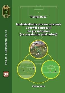 Intelektualizacja procesu nauczania a rozwój dyspozycji do gry sportowej na przykładzie piłki nożnej