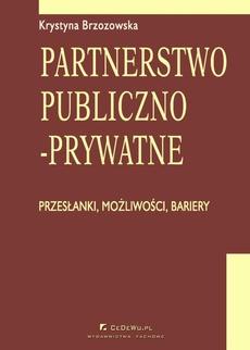 Partnerstwo publiczno-prywatne. Przesłanki, możliwości, bariery. Rozdział 13. Ustawa o partnerstwie publiczno-prywatnym