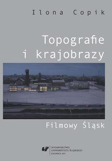 Topografie i krajobrazy. Filmowy Śląsk - 02 Mediatyzowana produkcja przestrzeni i tożsamości