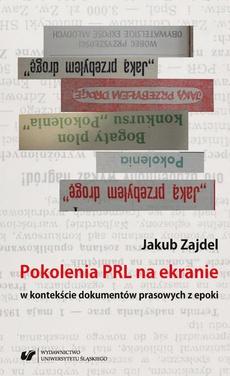 Pokolenia PRL na ekranie w kontekście dokumentów prasowych z epoki - 03 Rozdz. VII, VIII; Zakończenie; Bibliografia; Filmografia