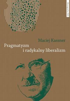 Pragmatyzm i radykalny liberalizm. Studium filozofii politycznej Johna Deweya
