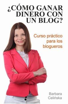 ¿Cómo ganar dinero con un blog? Curso práctico para los blogueros