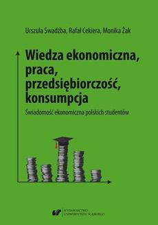 Wiedza ekonomiczna, praca, przedsiębiorczość, konsumpcja. Świadomość ekonomiczna polskich studentów