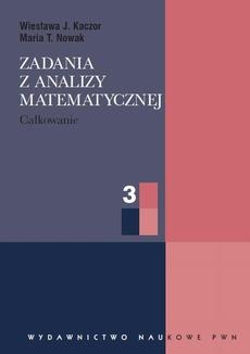 Zadania z analizy matematycznej. Całkowanie, cz. 3