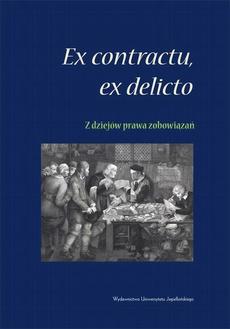 Ex contractu, ex delitio. Z dziejów prawa zobowiązań