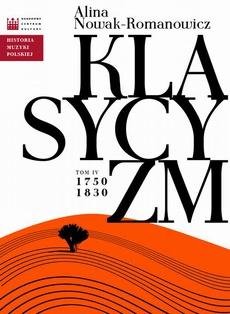 Historia Muzyki Polskiej. Tom IV: Klasycyzm 1750 - 1830