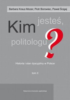 Kim jesteś politologu? Historia i stan dyscypliny w Polsce. Tom 2