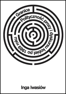 Granice. Polityczność prozy i dyskursu kobiet po 1989 roku