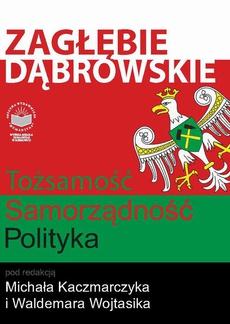 Zagłębie Dąbrowskie. Tożsamość – Samorządność – Polityka