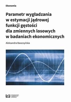 Parametr wygładzania w estymacji jądrowej funkcji gęstości dla zmiennych losowych w badaniach ekonomicznych