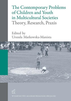 The contemporary problems of children and youth in multicultural societies – theory, research, praxis