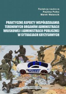 Praktyczne aspekty współdziałania terenowych organów administracji wojskowej i administracji publicznej w sytuacjach kryzysowych